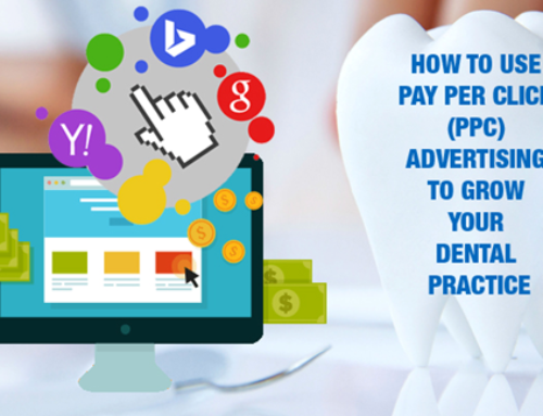 How to use pay per click (PPC) advertising to grow your dental practice